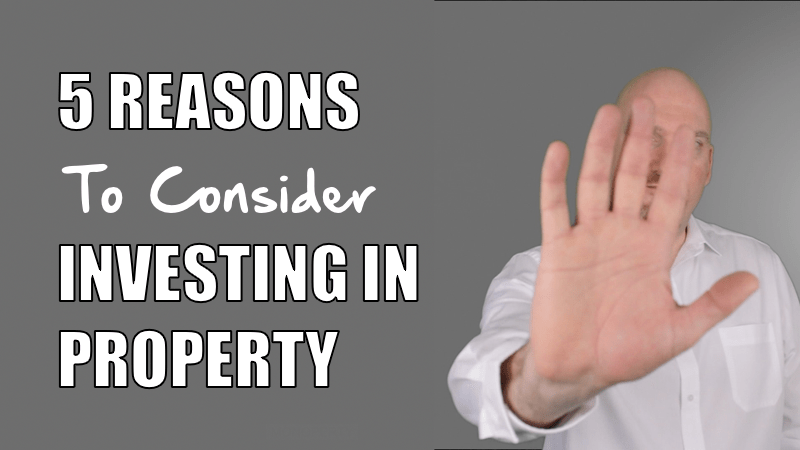 5 Reasons To Consider Investing In Property