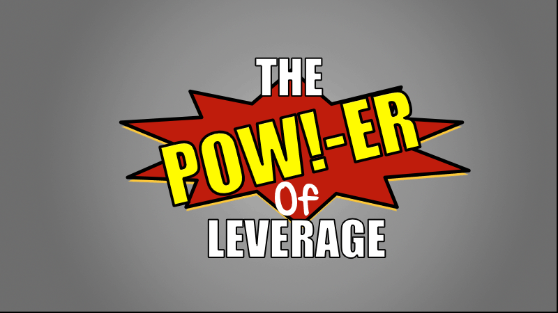 The Power Of Leverage Explained