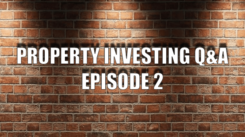 Property Investing Q&A Episode 2